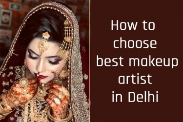 How To Choose Best Makeup Artist In Delhi
